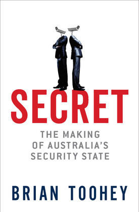 Secrecy, Ignorance and Fear: The making of Australia's security state